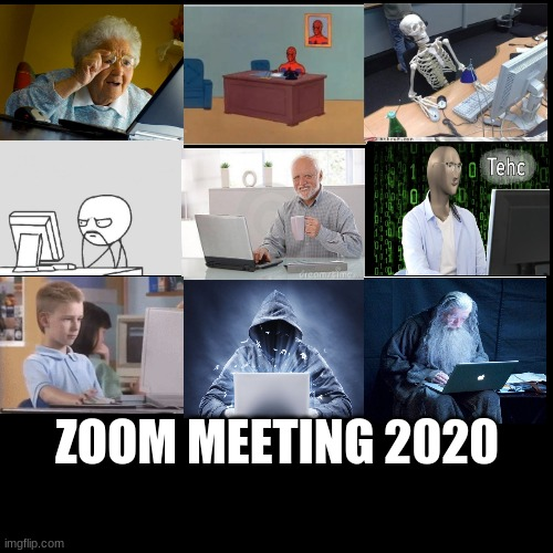 Zoom meeting 2020 |  ZOOM MEETING 2020 | image tagged in memes,blank transparent square | made w/ Imgflip meme maker