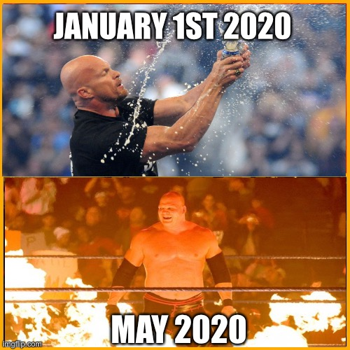 2020 |  JANUARY 1ST 2020; MAY 2020 | image tagged in 2020,pro wrestling,coronavirus,lockdown | made w/ Imgflip meme maker