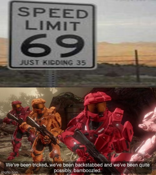 image tagged in we've been tricked,memes,speed limit,bamboozled,just kidding | made w/ Imgflip meme maker