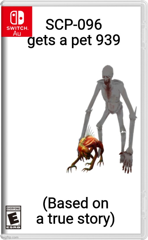 Switch AU template |  SCP-096 gets a pet 939; (Based on a true story) | image tagged in switch au template | made w/ Imgflip meme maker