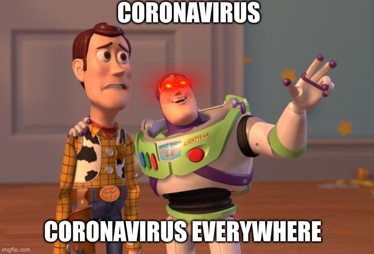X, X Everywhere Meme |  CORONAVIRUS; CORONAVIRUS EVERYWHERE | image tagged in memes,x x everywhere | made w/ Imgflip meme maker