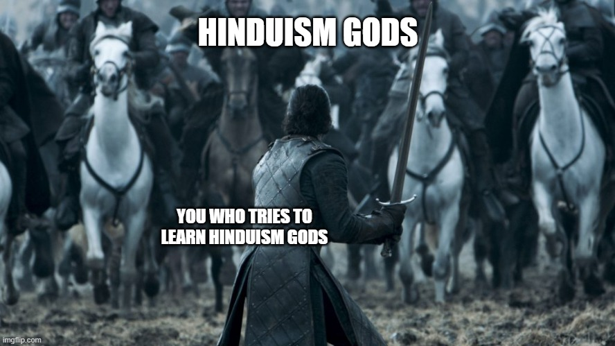 Hinduism gods |  HINDUISM GODS; YOU WHO TRIES TO LEARN HINDUISM GODS | image tagged in jon snow | made w/ Imgflip meme maker