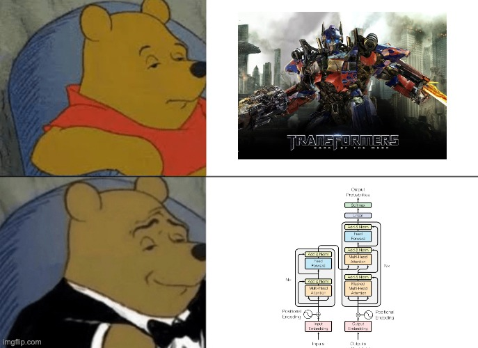 transformer NLP | image tagged in memes,tuxedo winnie the pooh | made w/ Imgflip meme maker