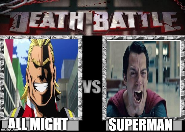 death battle |  SUPERMAN; ALL MIGHT | image tagged in death battle | made w/ Imgflip meme maker
