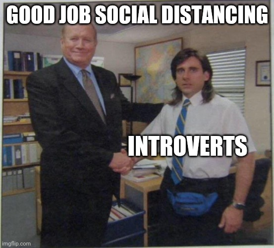 GOOD JOB SOCIAL DISTANCING; INTROVERTS | image tagged in michael scott ed truck | made w/ Imgflip meme maker