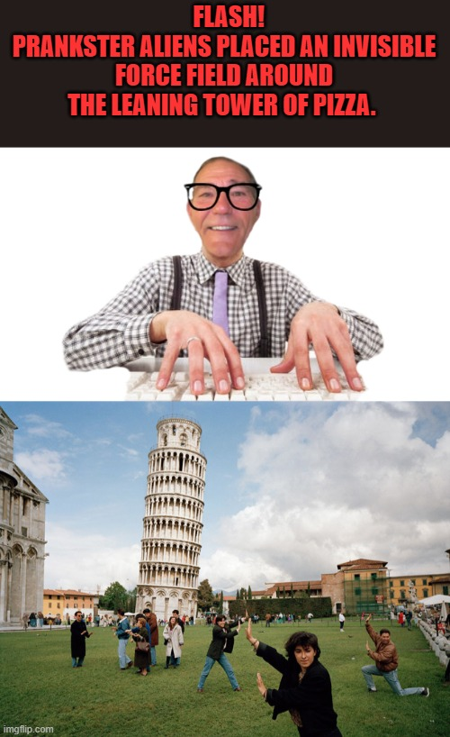 force field |  FLASH! PRANKSTER ALIENS PLACED AN INVISIBLE FORCE FIELD AROUND THE LEANING TOWER OF PIZZA. | image tagged in leaning tower of pizza,force field | made w/ Imgflip meme maker