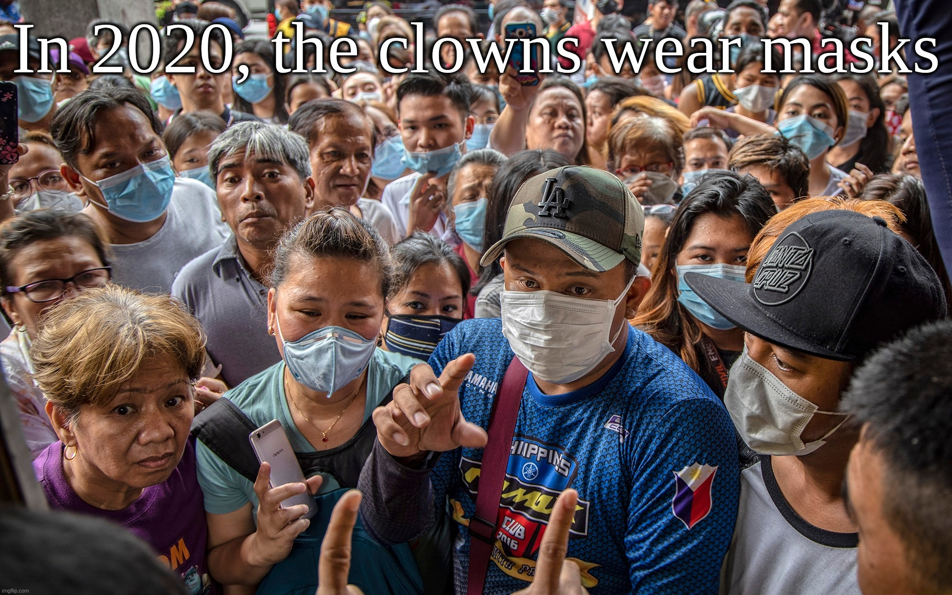In 2020, the clowns wear masks |  In 2020, the clowns wear masks | image tagged in c,coronavirus,covid-19,face,masks,clowns | made w/ Imgflip meme maker