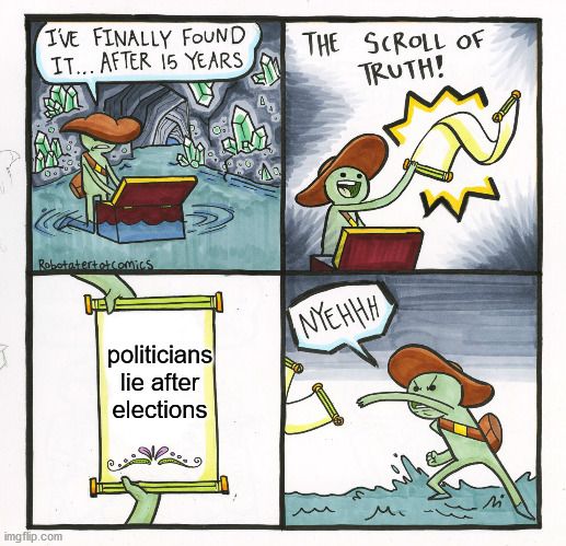 The Scroll Of Truth |  politicians lie after elections | image tagged in memes,the scroll of truth | made w/ Imgflip meme maker