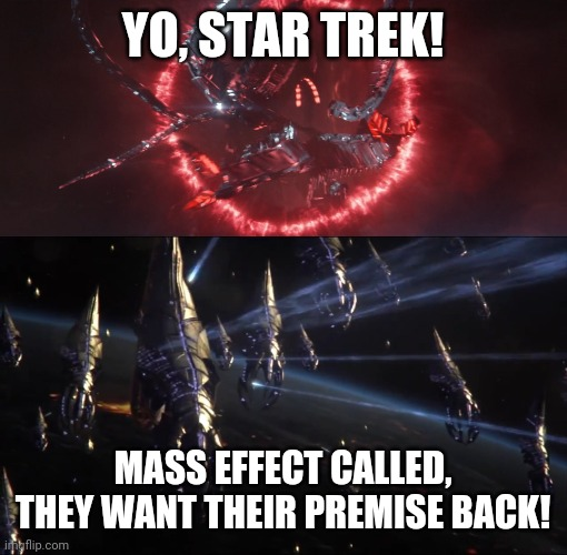 YO, STAR TREK! MASS EFFECT CALLED, THEY WANT THEIR PREMISE BACK! | image tagged in star trek,mass effect,ripoff | made w/ Imgflip meme maker