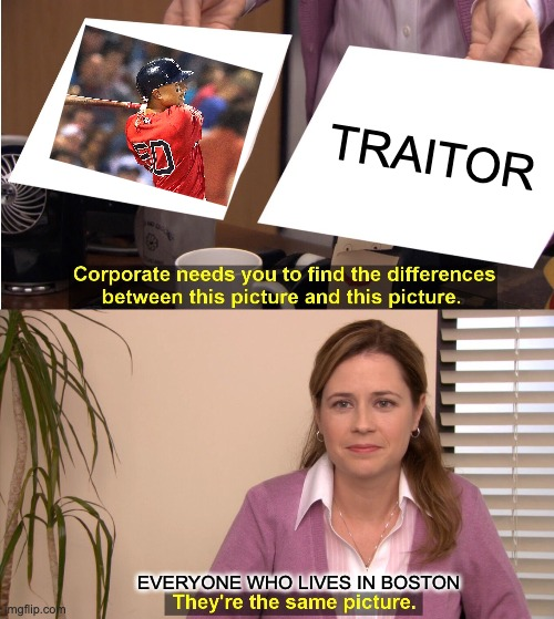 They're The Same Picture Meme |  TRAITOR; EVERYONE WHO LIVES IN BOSTON | image tagged in memes,they're the same picture | made w/ Imgflip meme maker
