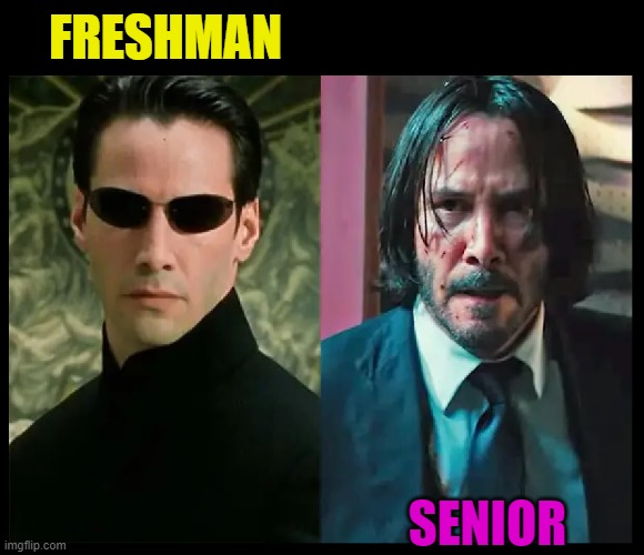 FRESHMAN; SENIOR | image tagged in college freshman,senior,school,college,matrix,john wick | made w/ Imgflip meme maker