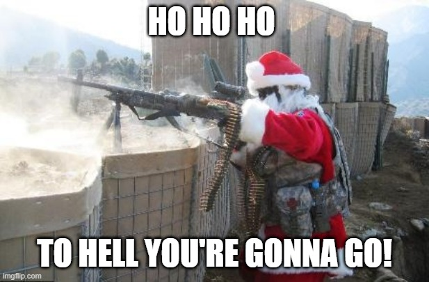 Santa's surprise |  HO HO HO; TO HELL YOU'RE GONNA GO! | image tagged in memes,hohoho,funny,santa | made w/ Imgflip meme maker