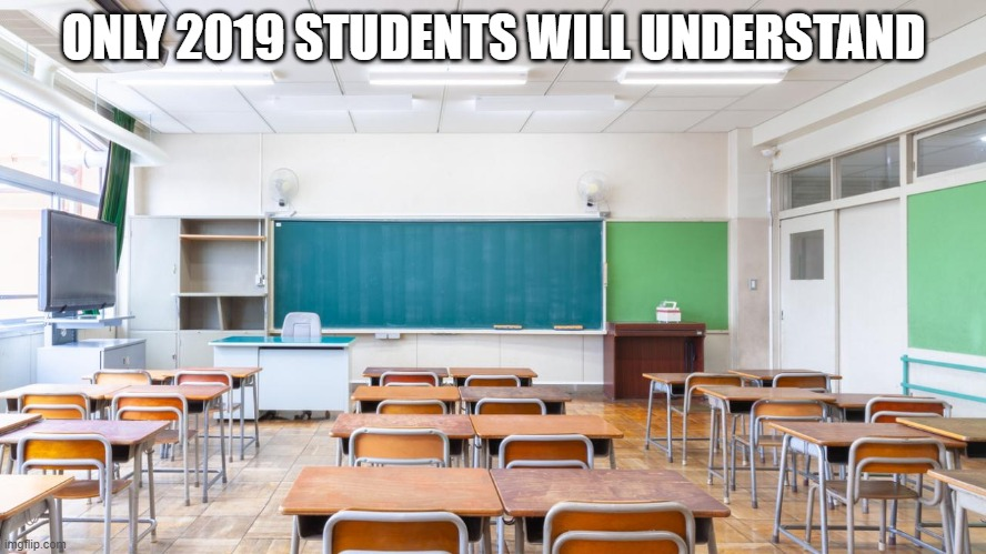 ONLY 2019 STUDENTS WILL UNDERSTAND | image tagged in 2019,funny,memes,student,school | made w/ Imgflip meme maker