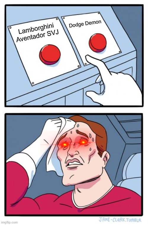 Two Buttons Memes |  Dodge Demon; Lamborghini Aventador SVJ | image tagged in memes,two buttons | made w/ Imgflip meme maker