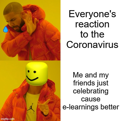 Drake Hotline Bling Meme |  Everyone's reaction to the Coronavirus; Me and my friends just celebrating cause e-learnings better | image tagged in memes,drake hotline bling | made w/ Imgflip meme maker