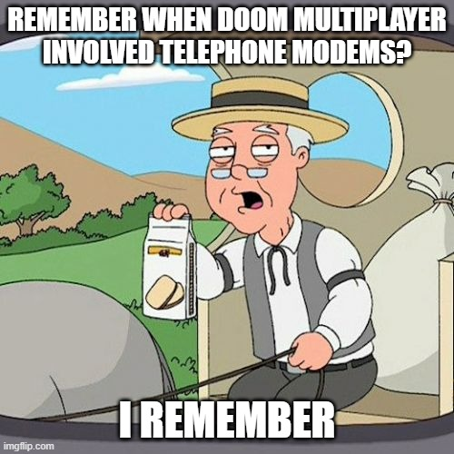 Doom II was the best! |  REMEMBER WHEN DOOM MULTIPLAYER INVOLVED TELEPHONE MODEMS? I REMEMBER | image tagged in memes,pepperidge farm remembers,doom | made w/ Imgflip meme maker