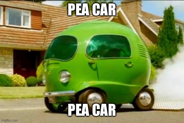 The pea |  PEA CAR; PEA CAR | image tagged in funny | made w/ Imgflip meme maker