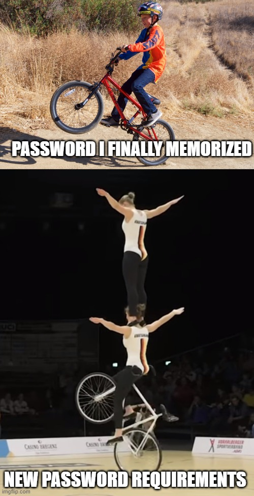 Password needs to be changed |  PASSWORD I FINALLY MEMORIZED; NEW PASSWORD REQUIREMENTS | image tagged in funny | made w/ Imgflip meme maker