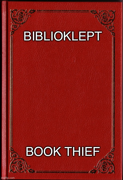 blank book |  BIBLIOKLEPT; BOOK THIEF | image tagged in blank book | made w/ Imgflip meme maker