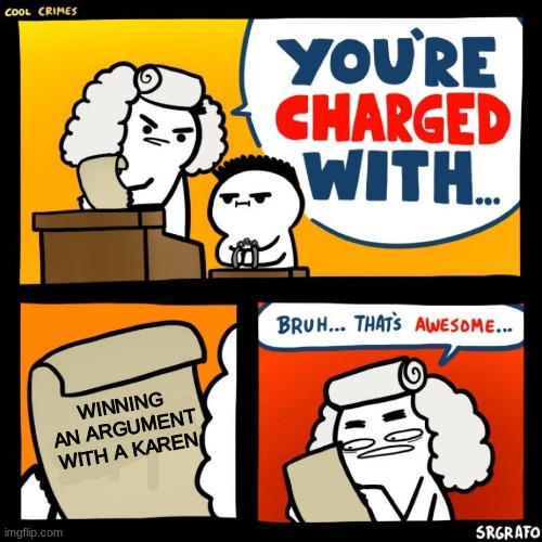 cool crimes |  WINNING AN ARGUMENT WITH A KAREN | image tagged in cool crimes,memes,omg karen | made w/ Imgflip meme maker