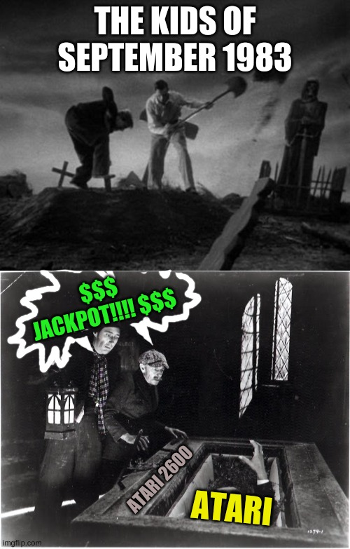 GRAVE ROBBING THE ATARI GRAVE IN NEW MEXICO |  THE KIDS OF SEPTEMBER 1983; $$$ JACKPOT!!!! $$$; ATARI 2600; ATARI | image tagged in frankenstein/atari grave | made w/ Imgflip meme maker