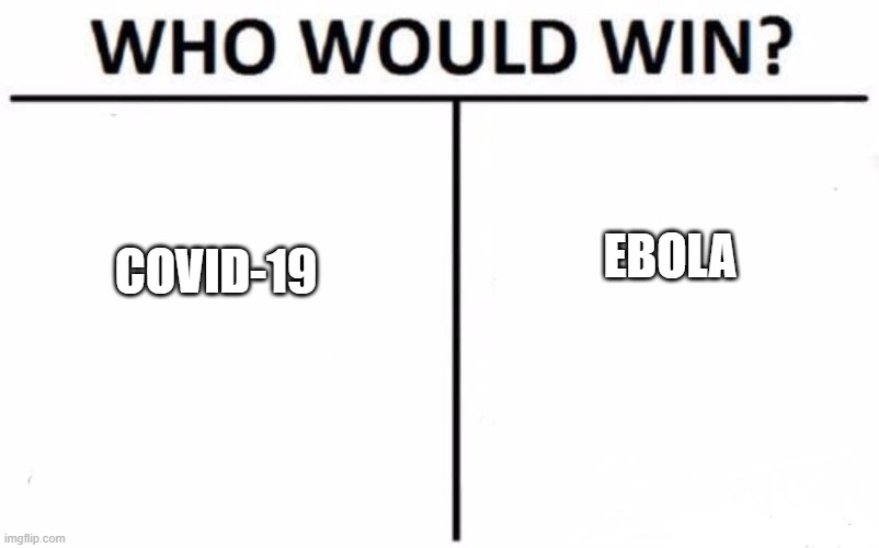 it is what it is |  EBOLA; COVID-19 | image tagged in memes,who would win | made w/ Imgflip meme maker