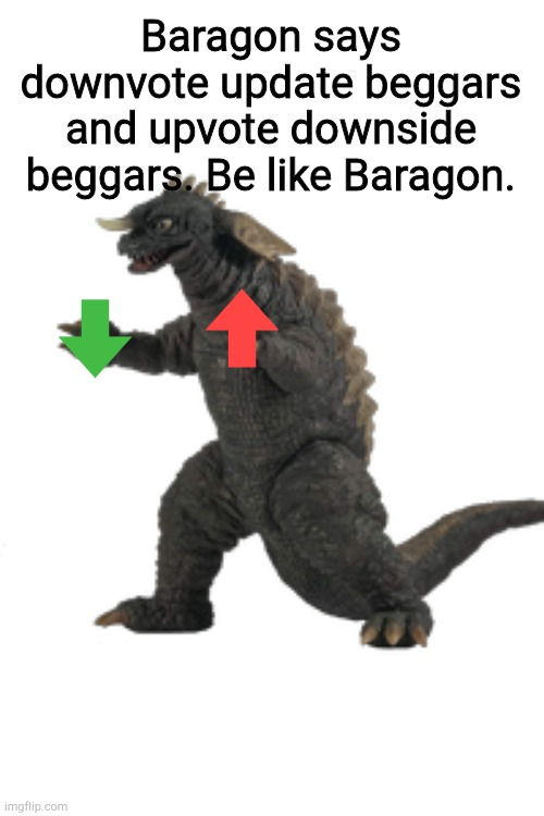 Baragon says downvote update beggars and upvote downside beggars. Be like Baragon. | image tagged in transparent baragon | made w/ Imgflip meme maker