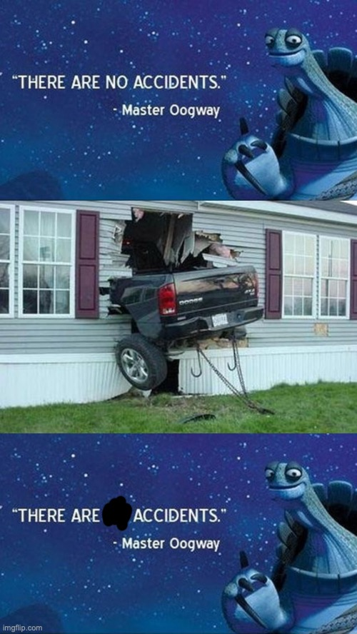there are accidents | image tagged in funny car crash,there are no accidents | made w/ Imgflip meme maker