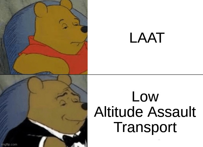 Tuxedo Winnie The Pooh |  LAAT; Low Altitude Assault Transport | image tagged in memes,tuxedo winnie the pooh,star wars | made w/ Imgflip meme maker