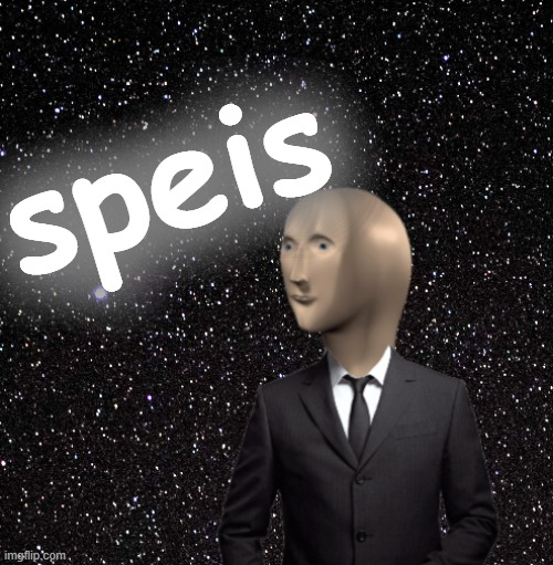 speis |  speis | image tagged in speis,space,memes,meme man,stonks,surreal | made w/ Imgflip meme maker