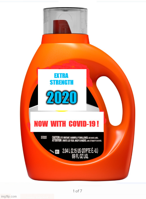 New and Improved ! |  EXTRA  STRENGTH; 2020; NOW  WITH  COVID-19 ! | image tagged in detergent | made w/ Imgflip meme maker