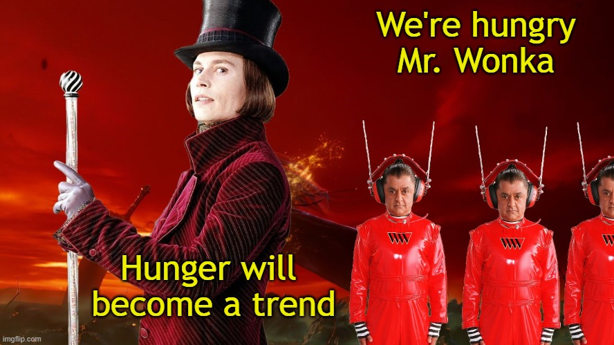 Wonka |  We're hungry Mr. Wonka; Hunger will  become a trend | image tagged in willy wonka,oompa loompa,annasophia robb,hunger games | made w/ Imgflip meme maker