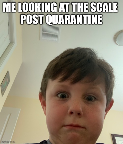 ME LOOKING AT THE SCALE  POST QUARANTINE | image tagged in funny,quarantine,weight gain,silly | made w/ Imgflip meme maker