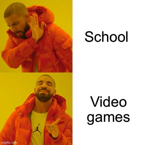 Kids |  School; Video games | image tagged in memes,drake hotline bling | made w/ Imgflip meme maker