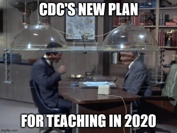 Education 2020 |  CDC'S NEW PLAN; FOR TEACHING IN 2020 | image tagged in cone of silence | made w/ Imgflip meme maker