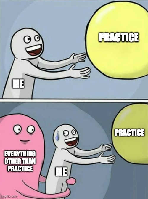 Everyone everyday |  PRACTICE; ME; PRACTICE; EVERYTHING OTHER THAN PRACTICE; ME | image tagged in classical,music,fun,xd,everyone,everyday | made w/ Imgflip meme maker