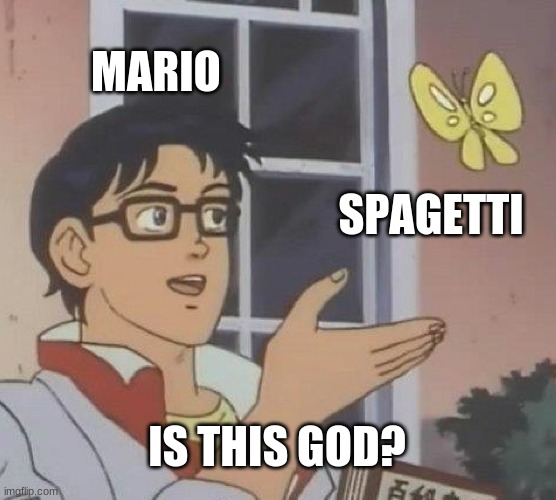 And i saved him 3 times... |  MARIO; SPAGETTI; IS THIS GOD? | image tagged in memes,is this a pigeon | made w/ Imgflip meme maker
