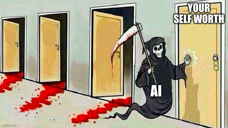 YOUR SELF WORTH AI | image tagged in death knocking at the door | made w/ Imgflip meme maker