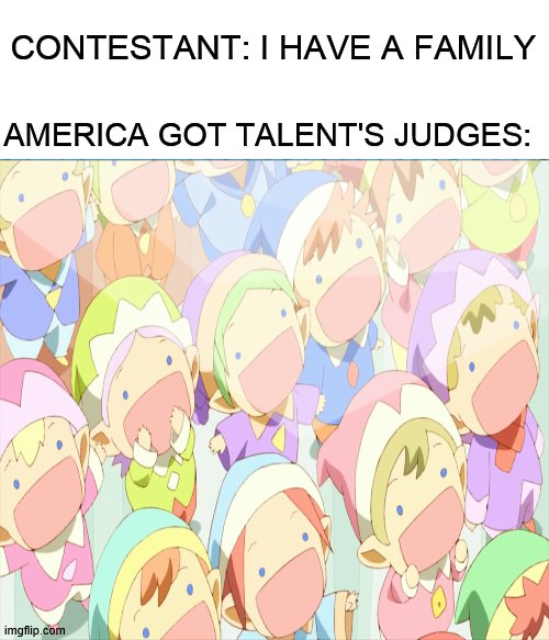 What a performance |  CONTESTANT: I HAVE A FAMILY; AMERICA GOT TALENT'S JUDGES: | image tagged in fun,america,simon cowell,judge,anime,cartoon | made w/ Imgflip meme maker