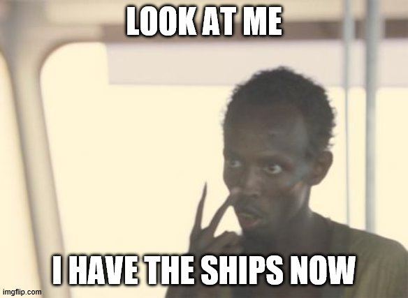 lolo |  LOOK AT ME; I HAVE THE SHIPS NOW | image tagged in memes,i'm the captain now | made w/ Imgflip meme maker