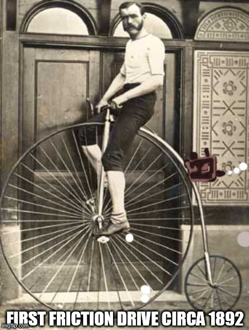 Old Timey Bike |  FIRST FRICTION DRIVE CIRCA 1892 | image tagged in old timey bike | made w/ Imgflip meme maker