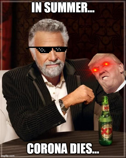 The Most Interesting Man In The World |  IN SUMMER... CORONA DIES... | image tagged in memes,the most interesting man in the world | made w/ Imgflip meme maker