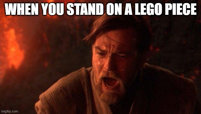 Obi-Why Kenobi |  WHEN YOU STAND ON A LEGO PIECE | image tagged in memes,you were the chosen one star wars | made w/ Imgflip meme maker