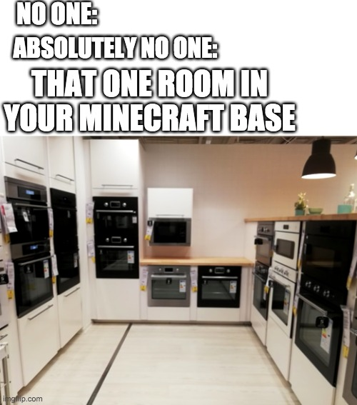 Furnaces Everywhere |  NO ONE:; ABSOLUTELY NO ONE:; THAT ONE ROOM IN YOUR MINECRAFT BASE | image tagged in baby jesus for mod,furnaces,minecraft,memes,funny | made w/ Imgflip meme maker