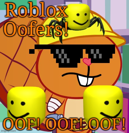 Roblox Oofers with Handy (HTF) |  Roblox Oofers! OOF! OOF! OOF! | image tagged in confused handy htf,roblox oof,gaming,memes,funny,happy tree friends | made w/ Imgflip meme maker