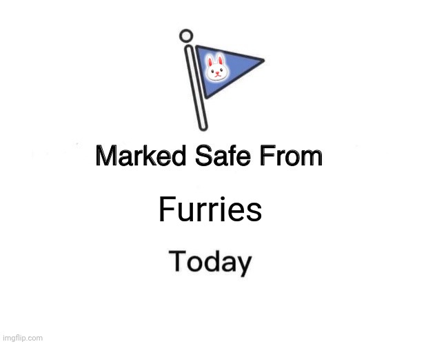 Marked Safe From |  🐰; Furries | image tagged in memes,marked safe from,furries | made w/ Imgflip meme maker
