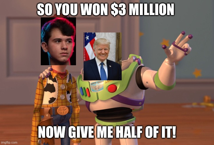 Bugha loses half of his winnings to taxes. That's just not right! |  SO YOU WON $3 MILLION; NOW GIVE ME HALF OF IT! | image tagged in united,states,government,is,bullshit | made w/ Imgflip meme maker