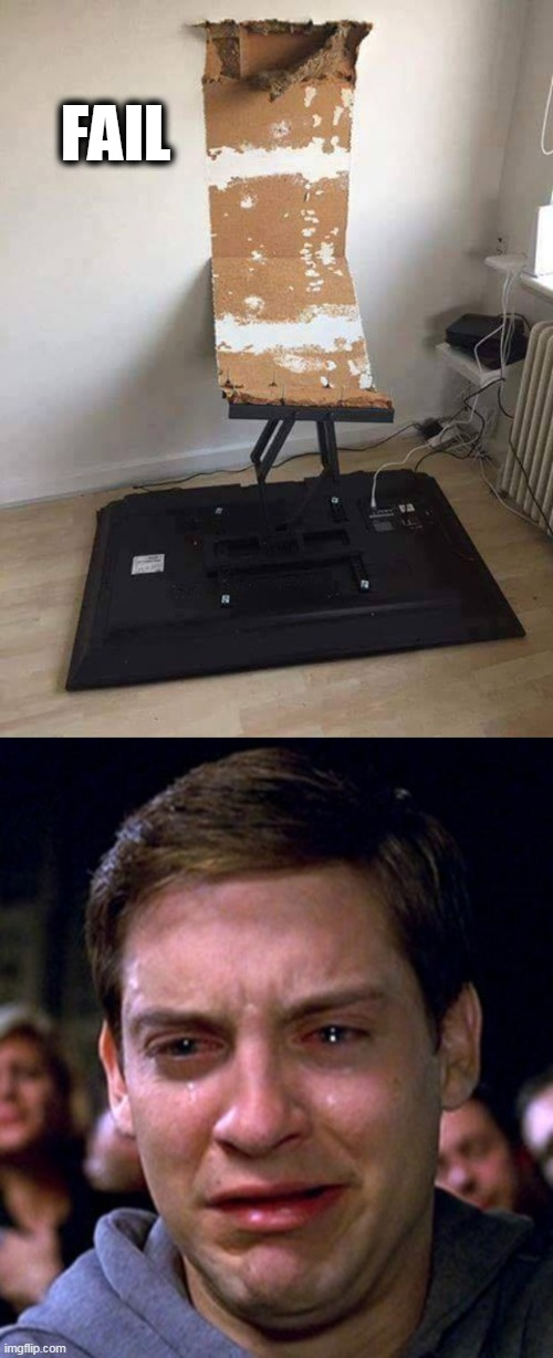 fail- next time, find a stud |  FAIL | image tagged in crying peter parker,tv,broken,epic fail | made w/ Imgflip meme maker