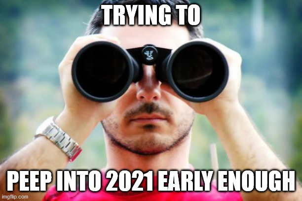 2021 MEMES |  TRYING TO; PEEP INTO 2021 EARLY ENOUGH | image tagged in coronavirus | made w/ Imgflip meme maker
