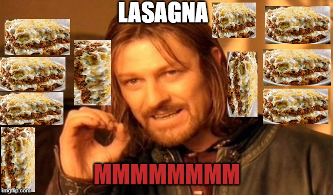 lasagna mmmmmmm |  LASAGNA; MMMMMMMM | image tagged in memes,one does not simply,mmmmm,tasty,cheesy | made w/ Imgflip meme maker